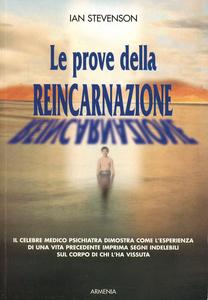 Libro Le prove della reincarnazione. Il celebre medico psichiatra dimostra come l'esperienza di una vita precedente imprima segni indelebili sul corpo... Ian Stevenson