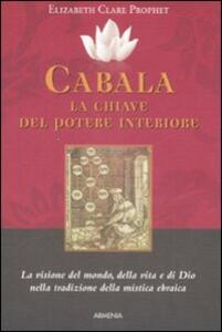 Cabala: la chiave del potere interiore. La visione del mondo, della vita e di Dio nella tradizione della mistica ebraica