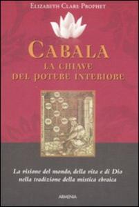 Libro Cabala: la chiave del potere interiore. La visione del mondo, della vita e di Dio nella tradizione della mistica ebraica Elizabeth C. Prophet