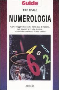 Numerologia. Come leggere nei nomi, nelle date di nascita, nei pianeti, e in tutte le cose, i numeri che rivelano il nostro destino