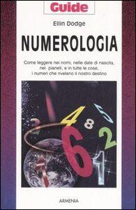Libro Numerologia. Come leggere nei nomi, nelle date di nascita, nei pianeti, e in tutte le cose, i numeri che rivelano il nostro destino Ellin Dodge