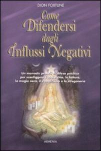 Libro Come difendersi dagli influssi negativi Dion Fortune