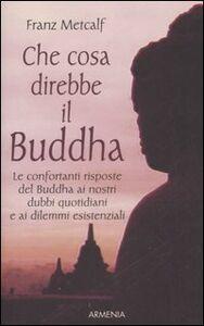 Libro Che cosa direbbe il Buddha Franz Metcalf