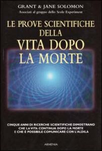 Foto Cover di Le prove scientifiche della vita dopo la morte, Libro di Grant Solomon,Jane Solom, edito da Armenia
