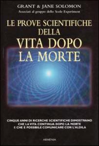 Libro Le prove scientifiche della vita dopo la morte Grant Solomon , Jane Solom