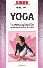 Yoga. Tutte le posizioni e gli esercizi fisici e mentali dello Yoga ampiamente descritti e illustrati con 280 disegni