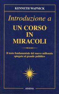 Foto Cover di Introduzione a un corso in miracoli, Libro di Kenneth Wapnick, edito da Armenia