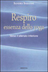 Libro Respiro, essenza dello yoga. Verso il silenzio interiore Sandra Sabatini