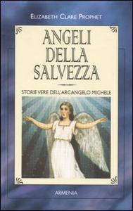Libro Angeli della salvezza. Storie vere dell'Arcangelo Michele Elizabeth C. Prophet