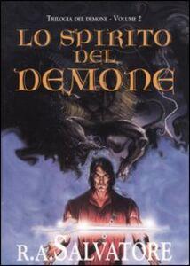 Libro Lo spirito del demone. Trilogia del demone. Vol. 2 R. A. Salvatore