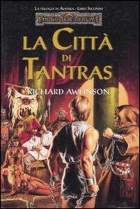 Libro La città di Tantras. Trilogia di Avatara. Forgotten Realms. Vol. 2 Richard Awlinson