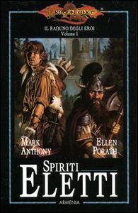 Libro Spiriti eletti. Il raduno degli eroi. DragonLance. Vol. 1 Mark Anthony , Ellen Porath