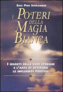 Libro I poteri della magia bianca Eric P. Sperandio