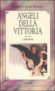 Libro Angeli della vittoria. I serafini Elizabeth C. Prophet