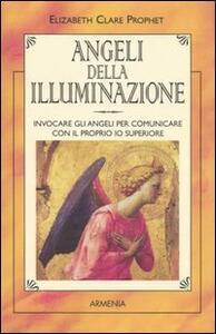 Angeli della illuminazione. Invocare gli angeli per comunicare con il proprio io superiore - Elizabeth C. Prophet - copertina