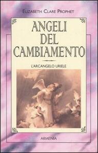 Angeli del cambiamento. L'Arcangelo Uriele - Elizabeth C. Prophet - copertina
