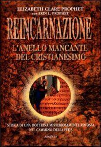 Foto Cover di Reincarnazione, l'anello mancante del cristianesimo, Libro di Elizabeth C. Prophet,Erin L. Prophet, edito da Armenia