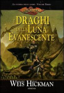 I draghi della luna evanescente. La guerra delle anime. DragonLance. Vol. 3