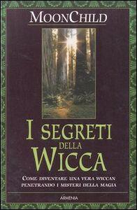 Foto Cover di I segreti della Wicca, Libro di Moonchild, edito da Armenia