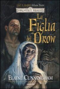 La figlia del drow. Luci e ombre. Forgotten Realms. Vol. 1