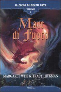 Libro Mare di fuoco. Il ciclo di Death Gate. Vol. 3 Margaret Weis , Tracy Hickman
