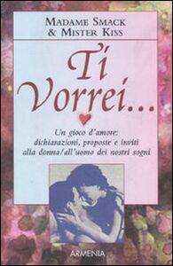 Foto Cover di Ti vorrei..., Libro di Madame Smack,Mister Kiss, edito da Armenia