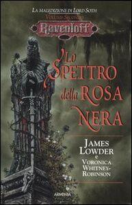Foto Cover di Lo spettro della rosa nera. La maledizione di Lord Soth. Ravenloft. Vol. 2, Libro di James Lowder,Voronica Whitney Robinson, edito da Armenia
