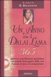 Un anno con il Dalai Lama. 365 pensieri e meditazioni quotidiane sui grandi interrogativi della vita: l'amore, la pace, la compassione