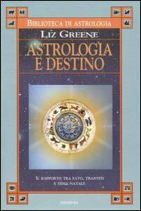 Foto Cover di Astrologia e destino, Libro di Liz Greene, edito da Armenia