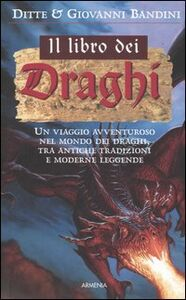 Foto Cover di I libro dei draghi, Libro di Ditte Bandini,Giovanni Bandini, edito da Armenia