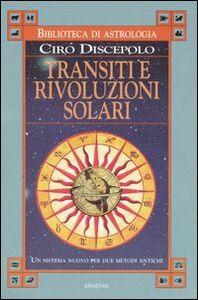 Foto Cover di Transiti e rivoluzioni solari. Un sistema nuovo per due metodi antichi, Libro di Ciro Discepolo, edito da Armenia