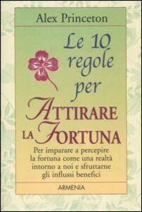 Libro Le dieci regole per attirare la fortuna Alex Princeton