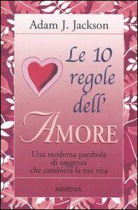 Foto Cover di Le 10 regole dell'amore, Libro di Adam J. Jackson, edito da Armenia