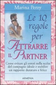 Le 10 regole per attrarre il partner - Marina Perzy - copertina