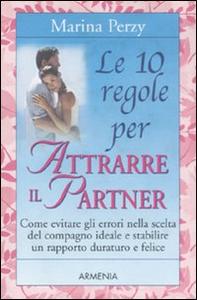 Libro Le 10 regole per attrarre il partner Marina Perzy
