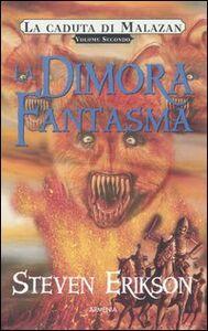 Libro La dimora fantasma. La caduta di Malazan. Vol. 2 Steven Erikson