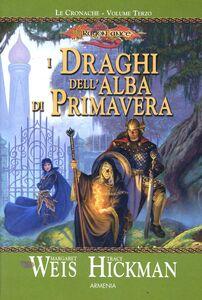Libro I draghi dell'alba di primavera. Le cronache. DragonLance. Vol. 3 Margaret Weis , Tracy Hickman
