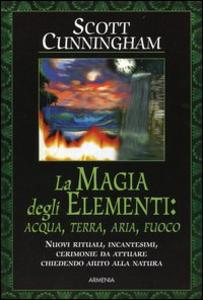 Libro La magia degli elementi: acqua, terra, aria, fuoco Scott Cunningham