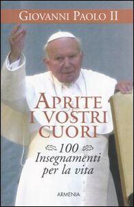 Libro Aprite i vostri cuori. 100 insegnamenti per la vita Giovanni Paolo II