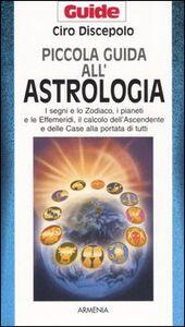 Foto Cover di Piccola guida all'astrologia, Libro di Ciro Discepolo, edito da Armenia