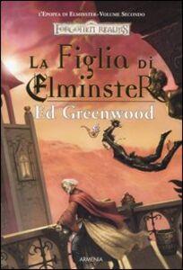 Libro La figlia di Elminster. L'epopea di Elminster. Forgotten Realms. Vol. 2 Ed Greenwood