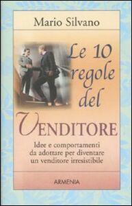 Foto Cover di Le 10 regole del venditore, Libro di Mario Silvano, edito da Armenia