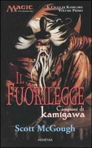 Il fuorilegge. Campioni di Kamigawa. Il ciclo di Kamigawa. Magic the Gathering. Vol. 1