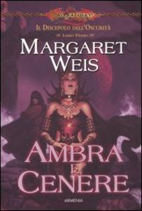 Libro Ambra e cenere. Il discepolo dell'oscurità. DragonLance. Vol. 1 Margaret Weis