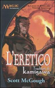 L' eretico. Traditori di Kamigawa. Il ciclo di Kamigawa. Magic the Gathering. Vol. 2