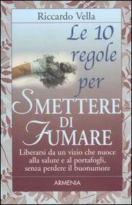 Foto Cover di Le dieci regole per smettere di fumare, Libro di Riccardo Vella, edito da Armenia