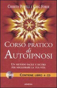 Foto Cover di Corso pratico di autoipnosi. Con CD Audio, Libro di Cherith Powell,Greg Forde, edito da Armenia