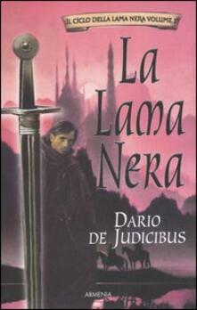La Lama Nera. Il ciclo della Lama Nera. Vol. 1 - Dario De Judicibus - copertina