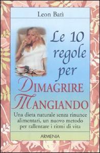 Libro Le dieci regole per dimagrire mangiando Leon Batì