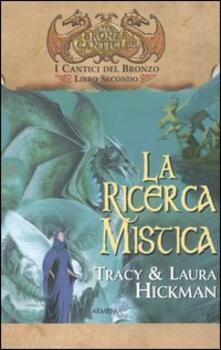 La ricerca mistica. I cantici del bronzo. Vol. 2 - Laura Hickman,Tracy Hickman - copertina